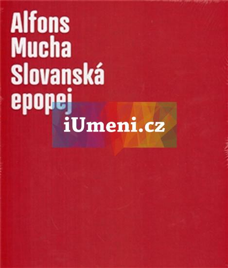 Alfons Mucha - Slovanská epopej - Bydžovská Lenka, Srp Karel