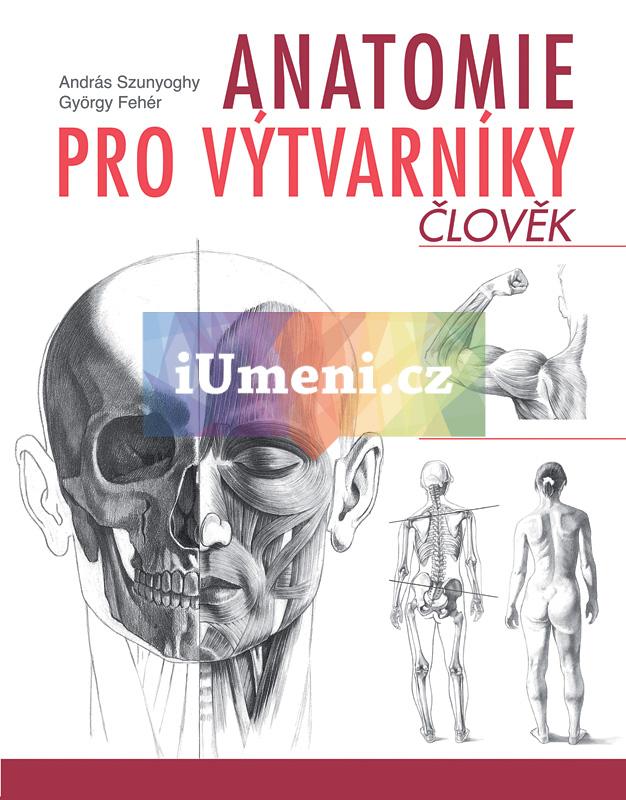 Anatomie pro výtvarníky - Člověk - András Szunyoghy, György Fehér