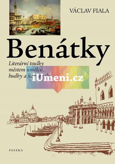 Benátky. Literární toulky městem umělců, hudby a karnevalu - Fiala Václav