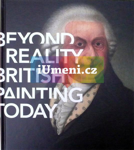 Beyond Reality. British Painting Today - Milena Slavická, Petr Nedoma