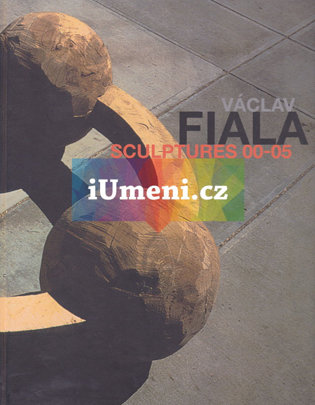 Václav Fiala: Sculptures 00-05 - Marcel Fišer, Pavel Halík, Jan Rampich, Josef Vomáčka