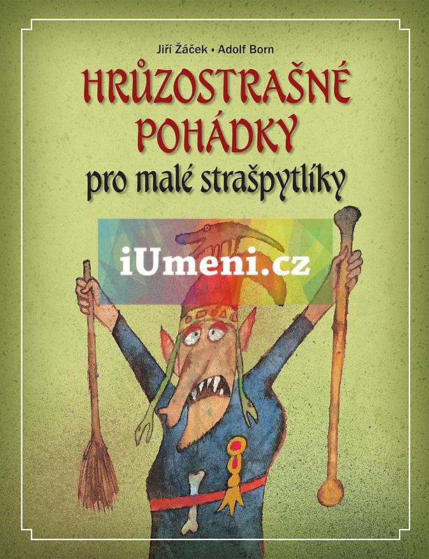 Hrůzostrašné pohádky pro malé strašpytlíky - Jiří Žáček, Adlof Born