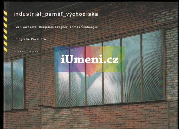 Industriál paměť východiska - Eva Dvořáková, Benjamin Fragner, Pavel Frič a Tomáš Šenberger