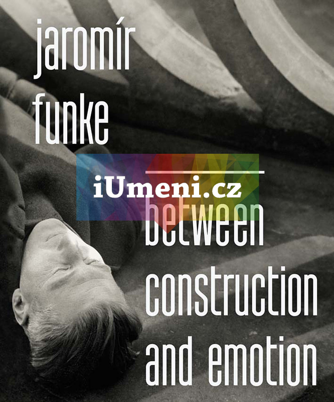 Jaromír Funke. Between Construction and Emotion - Antonín Dufek