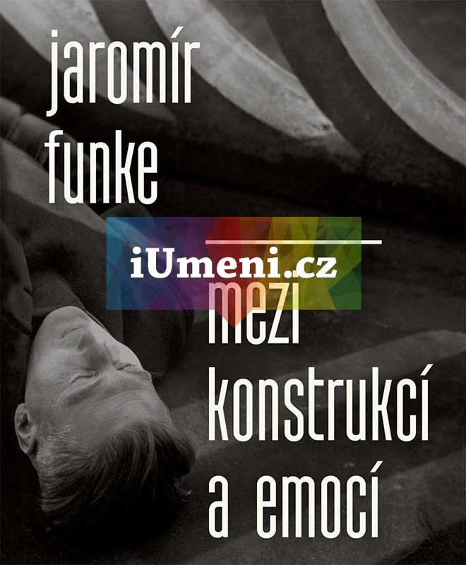 Jaromír Funke. Mezi konstrukcí a emocí - Antonín Dufek