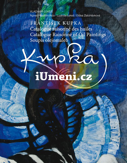 František Kupka: soupis olejomaleb - Vladimír Lekeš, Agnes Husslein Arco, Ludmila Lekeš, Eliška Zlatohlávková