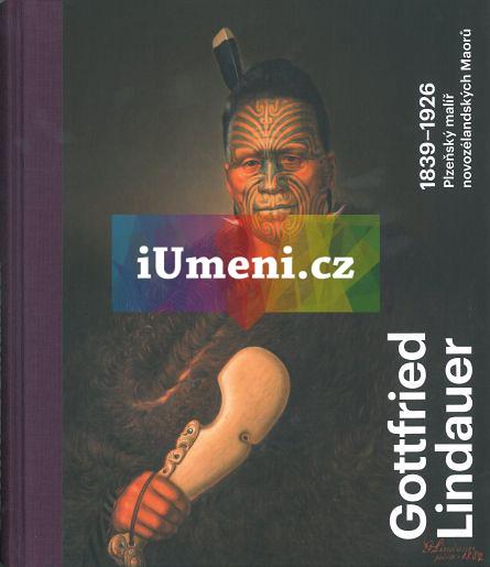 Gottfried Lindauer 1839–1926. Plzeňský malíř novozélandských Maorů - Aleš Filip