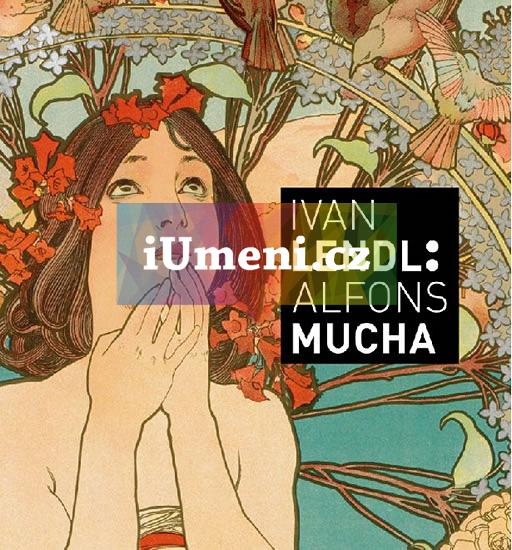 Alfons Mucha - Plakáty ze sbírky Ivana Lendla - kolektiv autorů