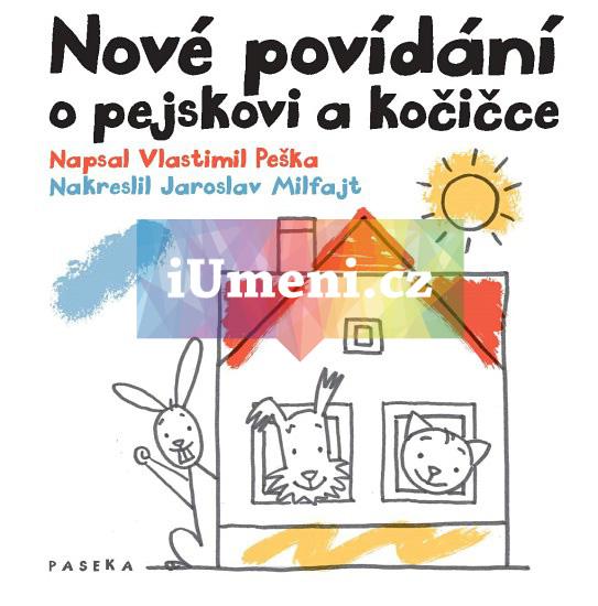 Nové povídání o pejskovi a kočičce - Peška Vlastimil - Milfajt Jaroslav
