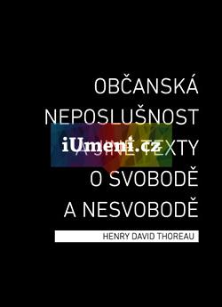 Občanská neposlušnost a jiné texty ... - Henry David Thoreau