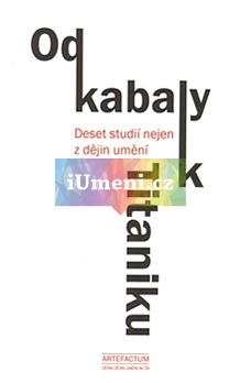 Od kabaly k Titaniku - Lubomír Konečný (ed.), Anna Rollová (ed.) a Rostislav Švácha (ed.)