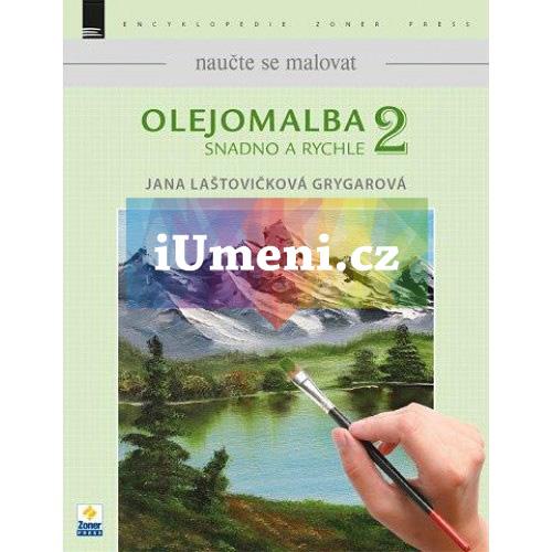 Naučte se malovat: Olejomalba snadno a rychle - Jana Laštovičková Grygarová