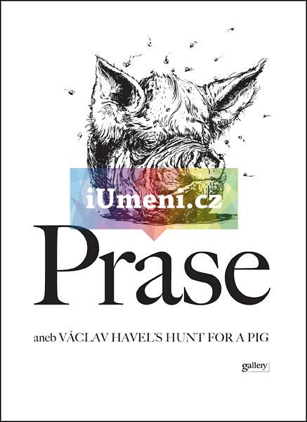 PRASE aneb Václav Havel´s Hunt for a Pig - Václav Havel