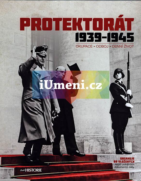 Protektorát 1939-1945 (Okupace - Odboj - Denní život) - kol. autorů