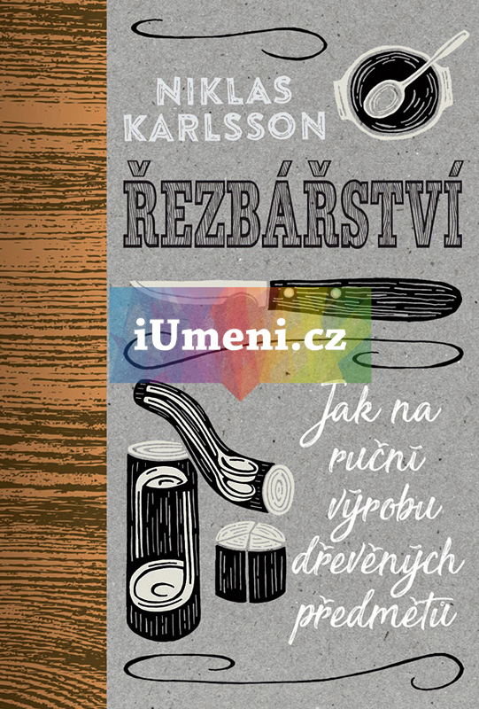 Řezbářství. Jak na ruční výrobu dřevěných předmětů - Niklas Karlsson