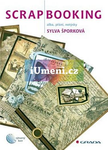 Scrapbooking – papír s příběhem - Irena Vohlídková a kolektiv