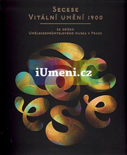 Secese – vitální umění 1900 - Vlčková Lucie (ed.), Vondráček Radim (ed.), kol.