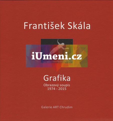 František Skála - Grafika - František Skála, Luboš Jelínek (ed.), Světlana Jelínková (ed.)