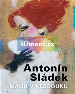 Antonín Sládek – Malíř v klobouku - kolektiv autorů