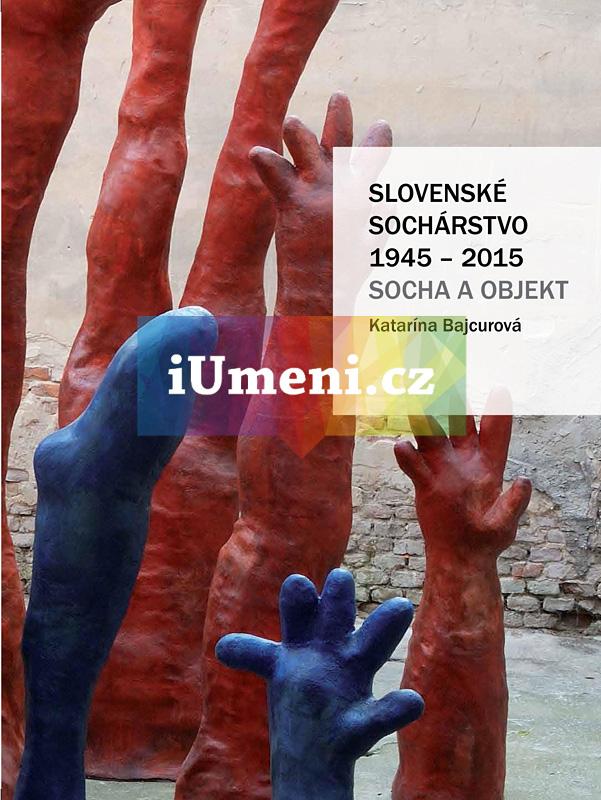 Slovenské sochárstvo 1945–2015: Socha a objekt - Katarína Bajcurová (SK)