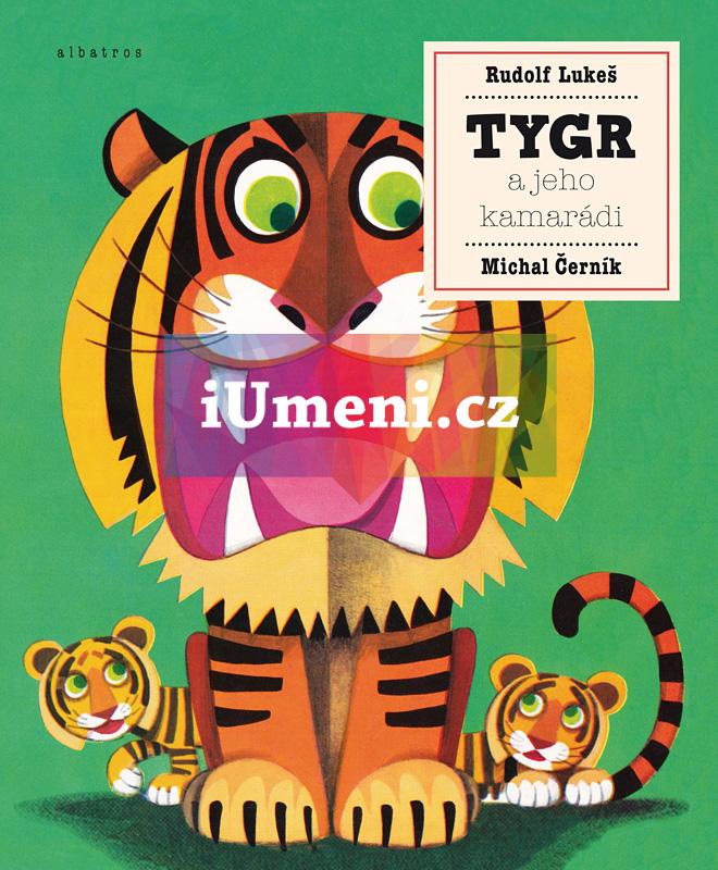 Tygr a jeho kamarádi - Michal Černík, Rudolf Lukeš