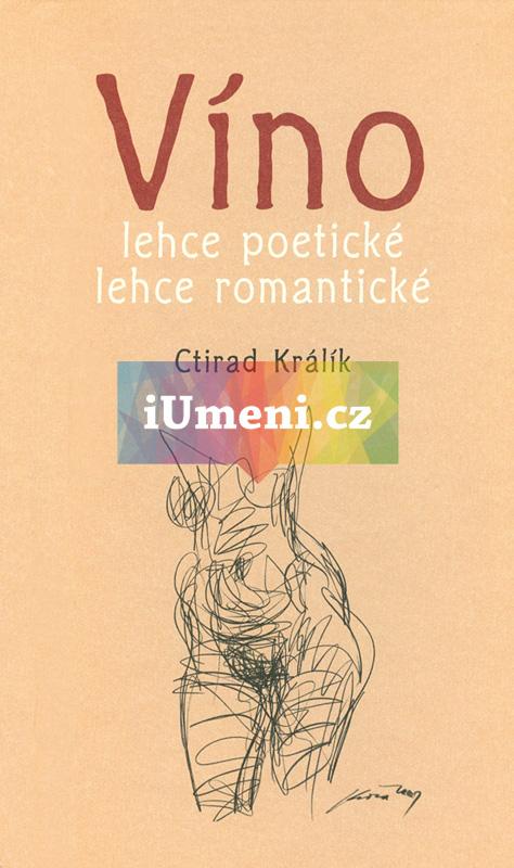 Víno lehce poetické, lehce romantické - Ctirad Králík, Antonín Kroča