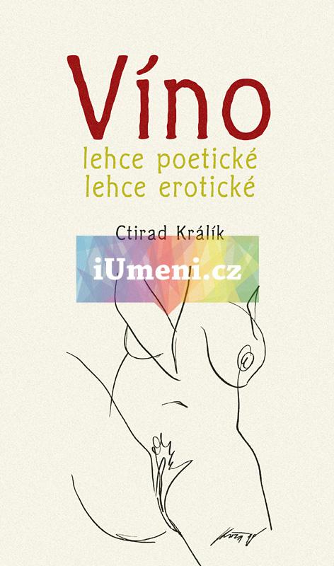 Víno lehce poetické, lehce eroticke - Ctirad Králík, Antonín Kroča