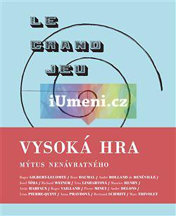 Vysoká hra – mýtus nenávratného - Hlaváček Jakub (ed.), Topinka Miloslav (ed.)