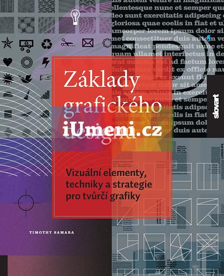 Základy grafického designu - Vizuální elementy, techniky a strategie pro tvůrčí grafiky - Timothy Samara