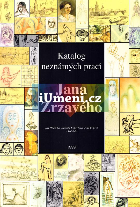 Katalog neznámých prací Jana Zrzavého - Jiří Hlušička, Jarmila Kobertová, Petr Kobert a kol.